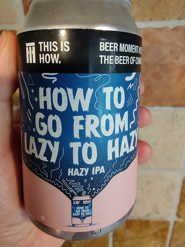 This Is How How to Go From Lazy to Hazy